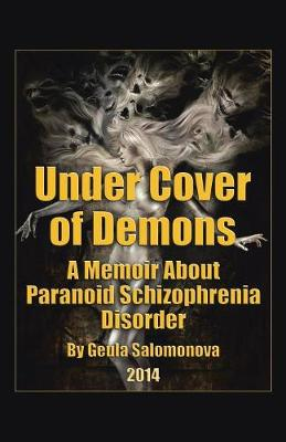 Under Cover of Demons: A Memoir About Paranoid Schizophrenia Disorder (Paperback)