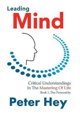 Leading Mind: Critical Understandings in the Mastering of Life (Hardback)