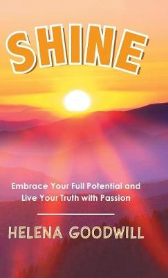 Shine: Embrace Your Full Potential and Live Your Truth with Passion (Hardback)