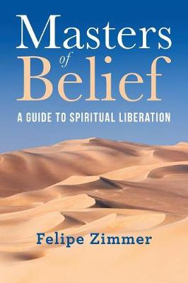 Masters of Belief: A Guide to Spiritual Liberation (Paperback)