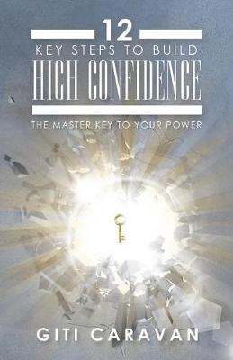 12 Key Steps to Build High Confidence: The Master Key to Your Power (Paperback)