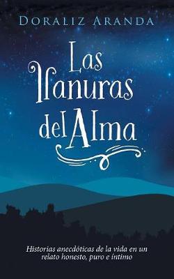 Las Llanuras Del Alma: Historias Anecdoticas De La Vida En Un Relato Honesto, Puro E Intimo (Paperback)