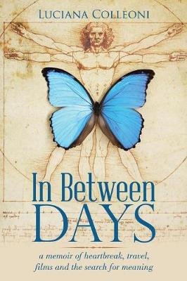 In Between Days: A Memoir of Heartbreak, Travel, Films and the Search for Meaning (Paperback)