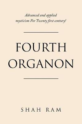 Fourth Organon: Advanced and Applied Mysticism for Twenty First Century! (Paperback)