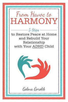 From Havoc to Harmony: 5 Steps to Restore Peace at Home and Rebuild Your Relationship with Your Adhd Child (Paperback)