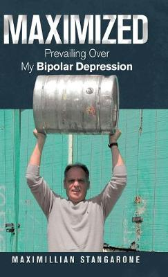 Maximized: Prevailing over My Bipolar Depression (Hardback)