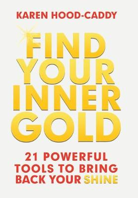 Find Your Inner Gold: 21 Powerful Tools to Bring Back Your Shine (Hardback)