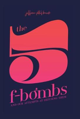 The 5 F-Bombs: And Our Attempts at Defusing Them (Hardback)