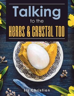 Talking to the Herbs & Crystals Too! (Paperback)
