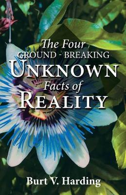 The Four Ground-Breaking Unknown Facts of Reality (Paperback)