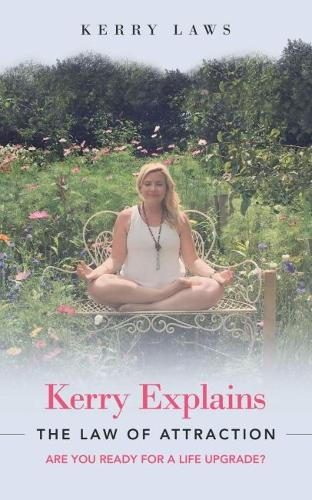 Kerry Explains the Law of Attraction: Are You Ready for a Life Upgrade? (Paperback)