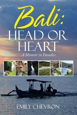 Bali: Head or Heart: A Memoir in Paradise (Paperback)