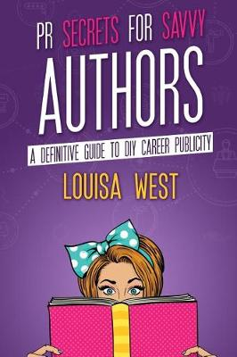 PR Secrets for Savvy Authors: A Definitive Guide to DIY Career Publicity (Paperback)