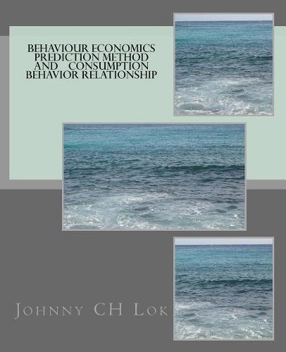 Behaviour Economics Prediction Method And Consumption Behavior Relationship - Behavioral Economy (Paperback)