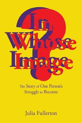 In Whose Image?: The Story of One Person's Struggle to Become (Paperback)