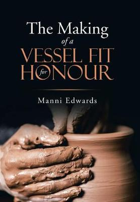 The Making of a Vessel Fit for Honour (Hardback)