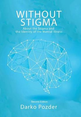 Without Stigma: About the Stigma and the Identity of the Mental Illness (Hardback)