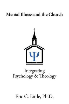 Mental Illness and the Church: Integrating Psychology & Theology (Paperback)