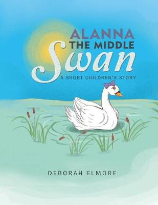 Alanna the Middle Swan: A Short Children's Story (Paperback)