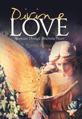 Divine Love: Ascension Through the Divine Heart (Hardback)