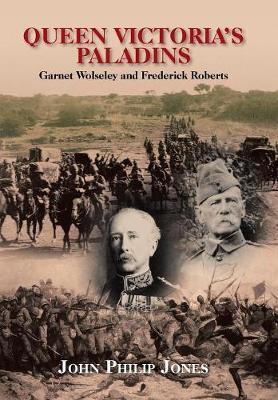 Queen Victoria's Paladins: Garnet Wolseley and Frederick Roberts (Hardback)