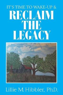 It'S Time to Wake-Up & Reclaim the Legacy (Paperback)