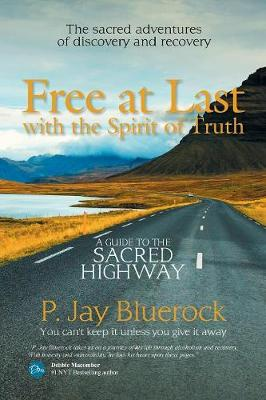 Free at Last with the Spirit of Truth: A Guide to the Sacred Highway (Paperback)