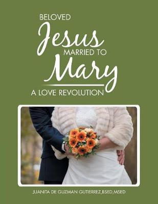 Beloved Jesus Married to Mary: A Love Revolution (Paperback)