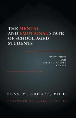 The Mental and Emotional State of School-Aged Students: What Exists and What Educators Can Do (Paperback)