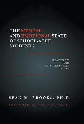 The Mental and Emotional State of School-Aged Students: What Exists and What Educators Can Do (Hardback)