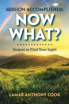Mission Accomplished; Now What?: Sequel to Find Your Light (Paperback)