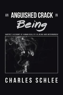 An Anguished Crack in Being: Sartre's Account of Human Reality in Being and Nothingness (Paperback)