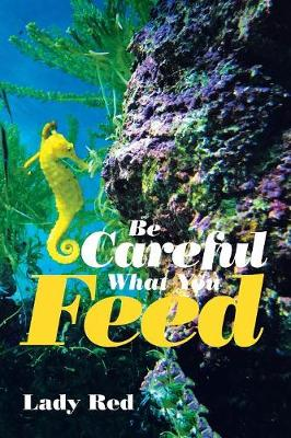 Be Careful What You Feed (Paperback)