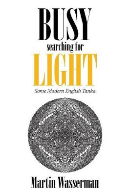 Busy Searching for Light: Some Modern English Tanka (Paperback)