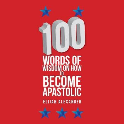 100 Words of Wisdom on How to Become Apastolic (Paperback)