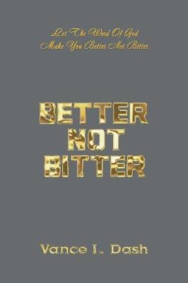 Better Not Bitter: Let the Word of God Make You Better Not Bitter (Paperback)