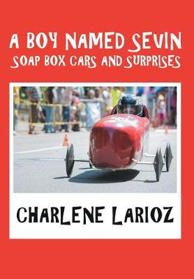 A Boy Named Sevin Soap Box Cars and Surprises (Hardback)