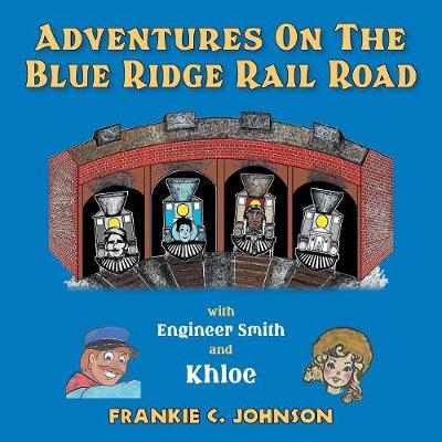 Adventure on the Blue Ridge Rail Road: With Engineer Smith and Khloe (Paperback)