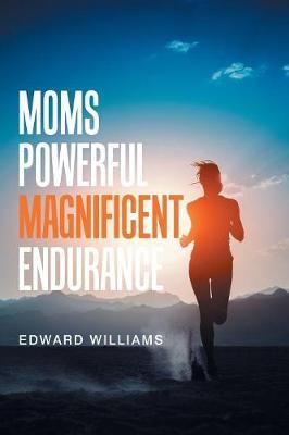 Moms Powerful Magnificent Endurance (Paperback)