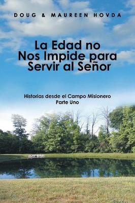 La Edad No Nos Impide Para Servir Al Se or: Historias Desde El Campo Misionero (Paperback)