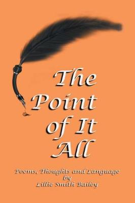 The Point of It All: Poems, Thoughts and Language (Paperback)