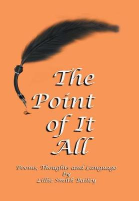 The Point of It All: Poems, Thoughts and Language (Hardback)