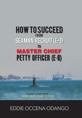 How to Succeed from Seaman Recruit (E-1) to Master Chief Petty Officer (E-9) (Hardback)
