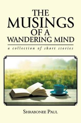 The Musings of a Wandering Mind: A Collection of Short Stories (Paperback)