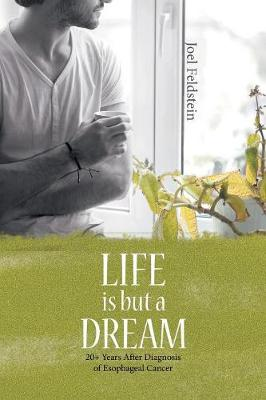 Life Is But a Dream: 20+ Years After Diagnosis of Esophageal Cancer (Paperback)