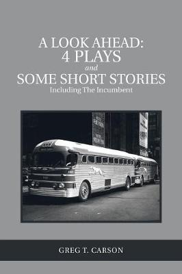 A Look Ahead: 4 Plays and Some Short Stories Including the Incumbent (Paperback)