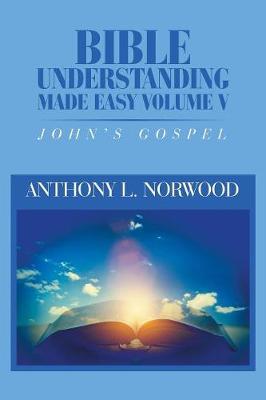 Bible Understanding Made Easy Volume V: John's Gospel (Paperback)