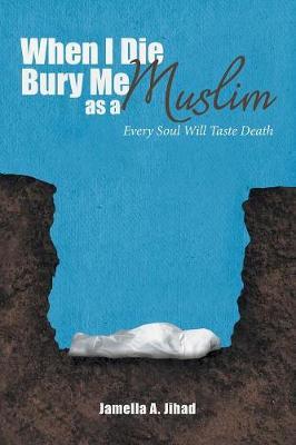 When I Die Bury Me as a Muslim: Every Soul Will Taste Death (Paperback)
