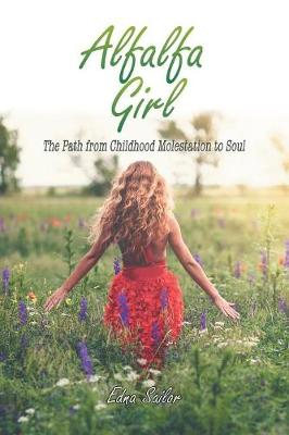 Alfalfa Girl: The Path from Childhood Molestation to Soul (Paperback)