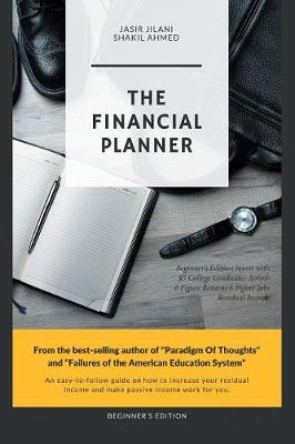 The Financial Planner: Beginner's Edition Invest with $5 College Graduates Airbnb 6 Figure Returns 6 Figure Jobs Residual Income (Paperback)